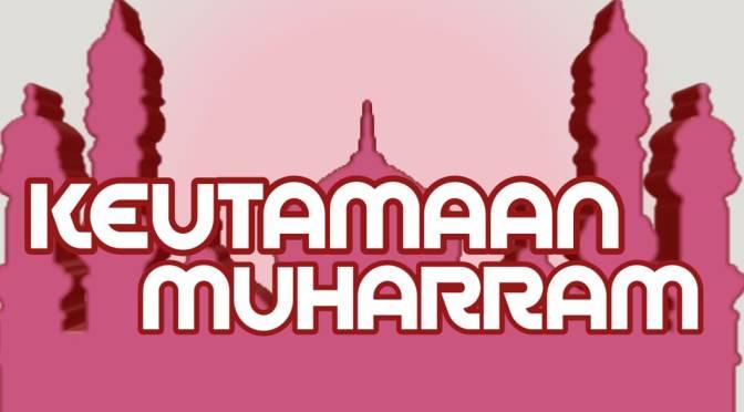 KEUTAMAAN MUHARRAM